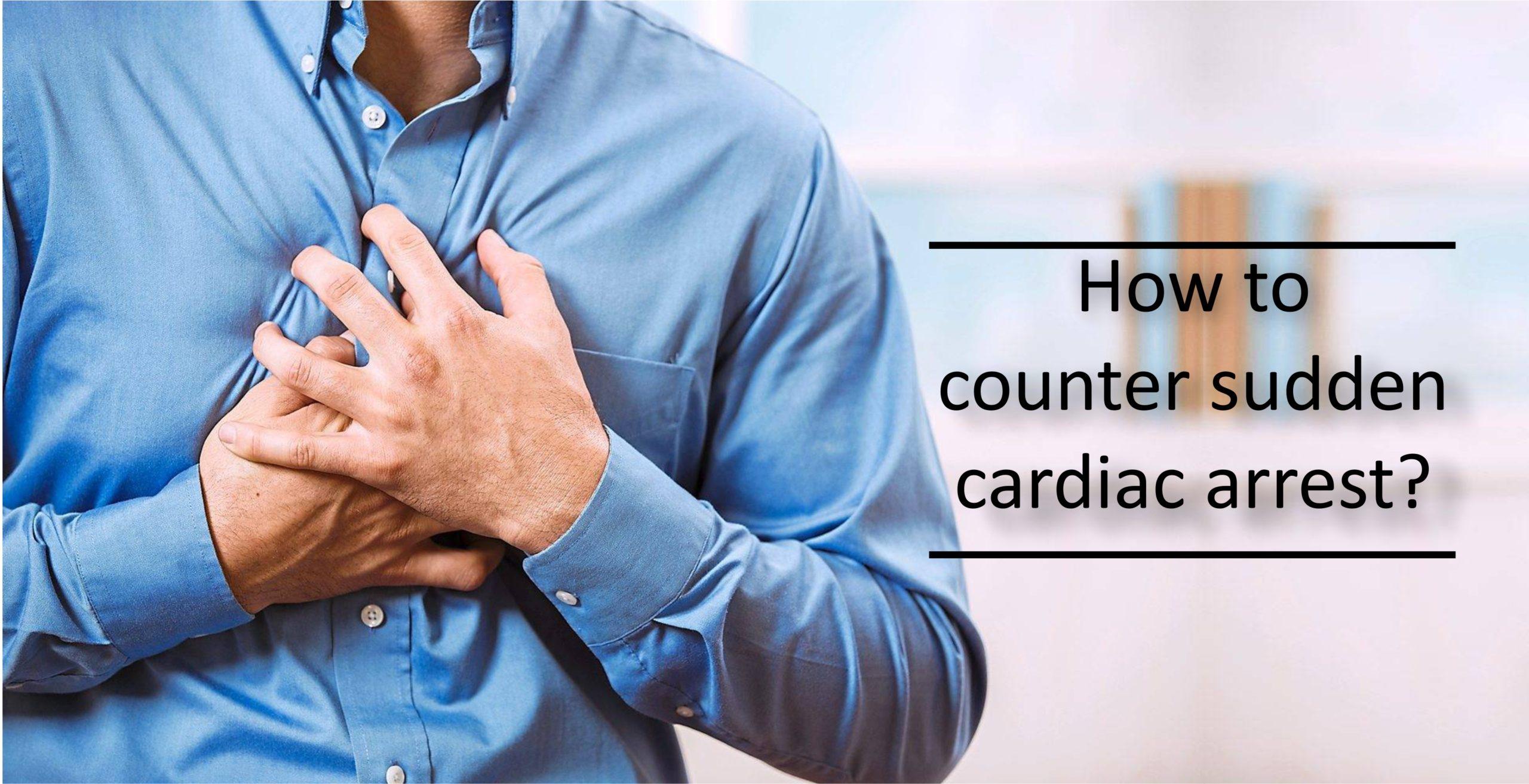 How to Counter a Sudden Cardiac Arrest?