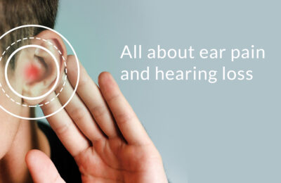 All about Ear pain and Hearing loss