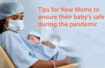 Tips for New Moms to ensure their baby's safety during the pandemic