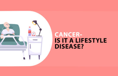Cancer – Is it a lifestyle disease?
